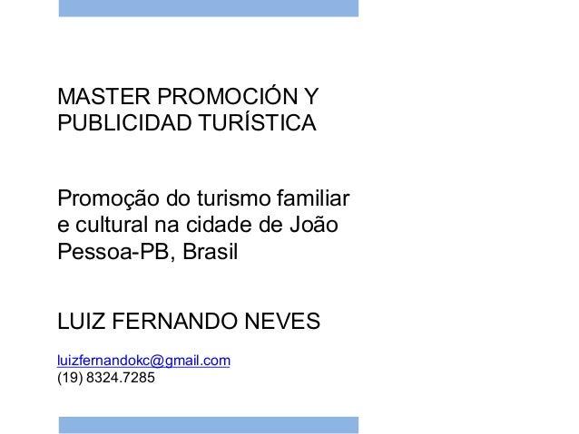 MASTER PROMOCIÓN Y PUBLICIDAD TURÍSTICA Promoção do turismo familiar e cultural na cidade de João Pessoa-PB, Brasil LUIZ F...