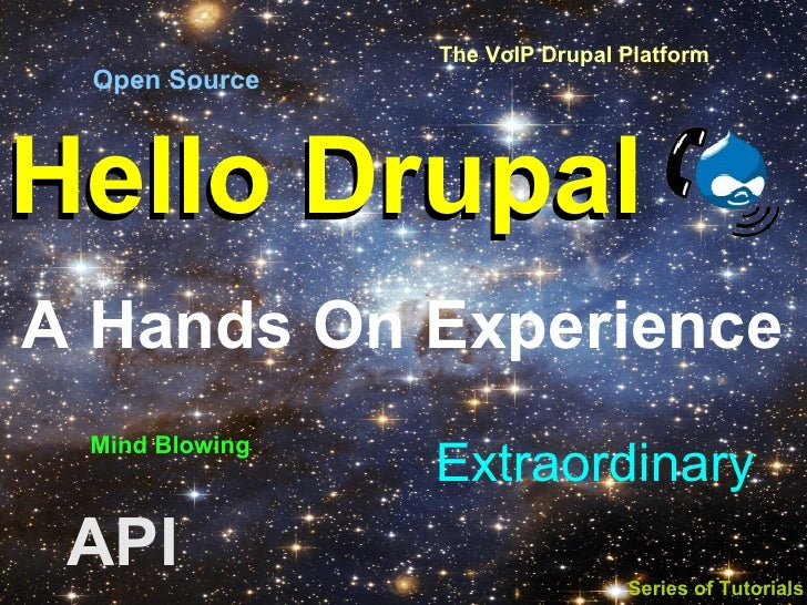 The VoIP Drupal Platform Open SourceHello DrupalA Hands On Experience Mind Blowing                Extraordinary API       ...