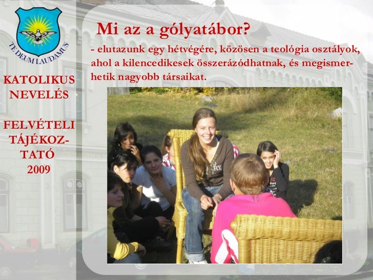 KATOLIKUS NEVELÉS FELVÉTELI TÁJÉKOZ- TATÓ  2009 Mi az a gólyatábor? - elutazunk egy hétvégére, közösen a teológia osztályo...