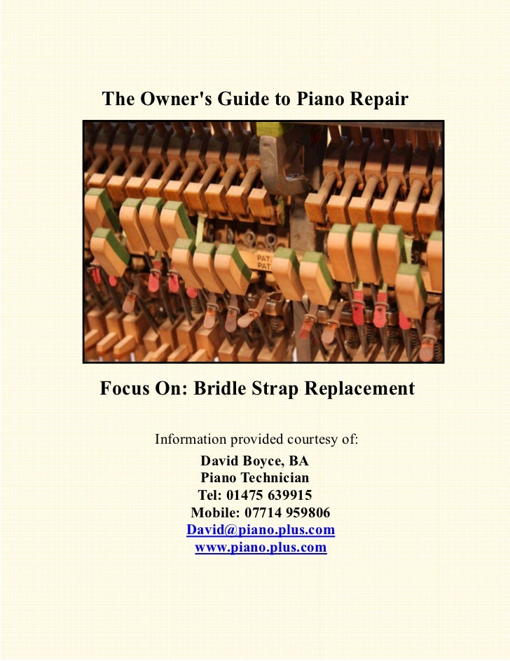 The Owners Guide to Piano RepairFocus On: Bridle Strap Replacement     Information provided courtesy of:            David ...