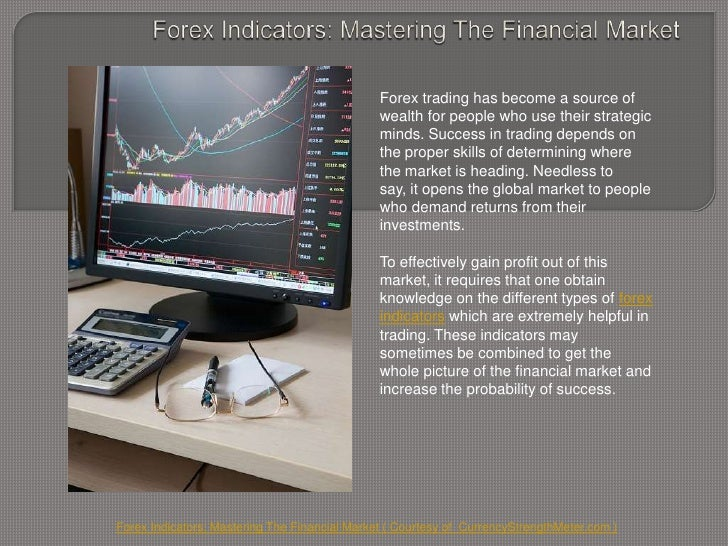 Forex Indicators: Mastering The Financial Market<br />Forex trading has become a source of wealth for people who use their...