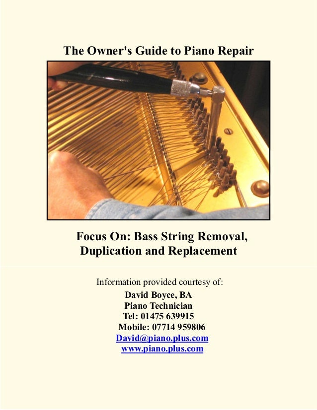 The Owners Guide to Piano Repair  Focus On: Bass String Removal,   Duplication and Replacement     Information provided co...