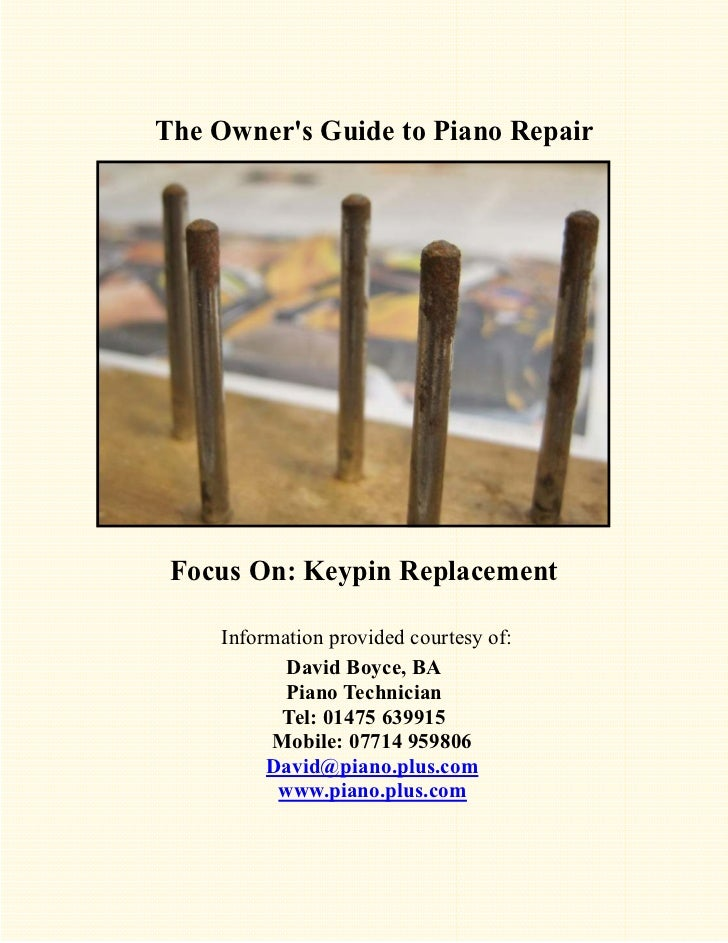 The Owners Guide to Piano Repair Focus On: Keypin Replacement    Information provided courtesy of:           David Boyce, ...