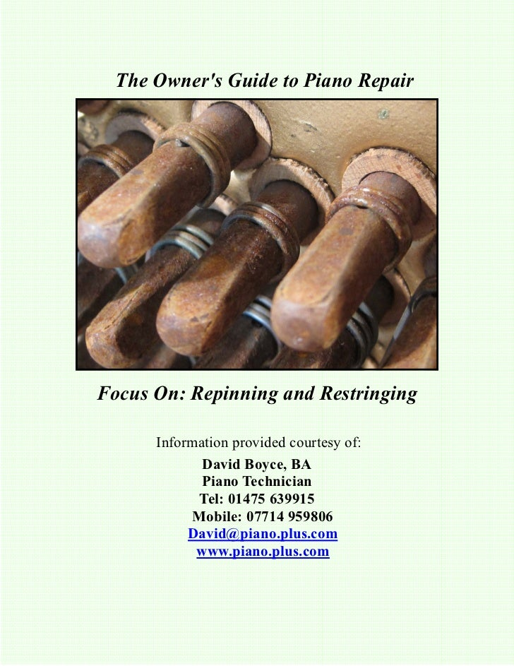 The Owners Guide to Piano RepairFocus On: Repinning and Restringing      Information provided courtesy of:             Dav...