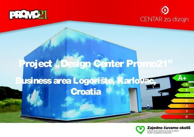 """Project """"Design Center Promo21"""" Businessarea Logorište, Karlovac, Croatia"""
