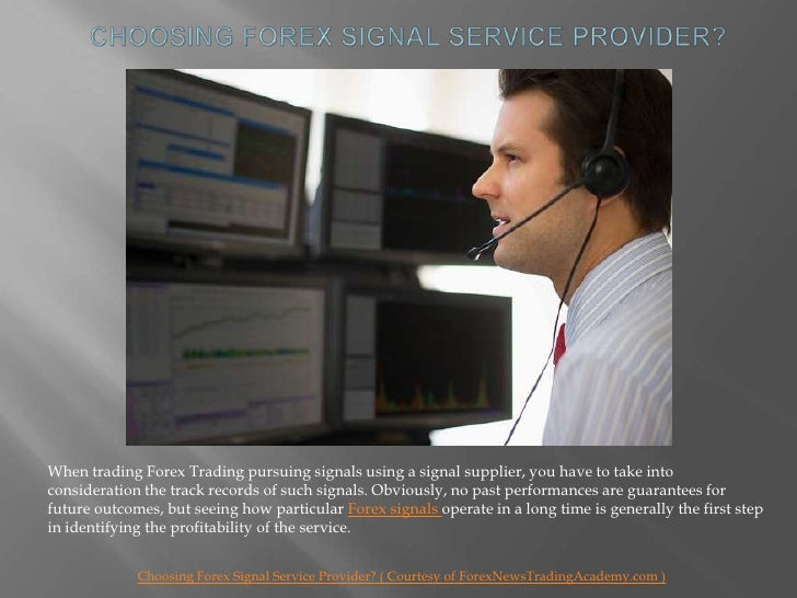 Choosing Forex Signal Service Provider?<br />When trading Forex Trading pursuing signals using a signal supplier, you have...