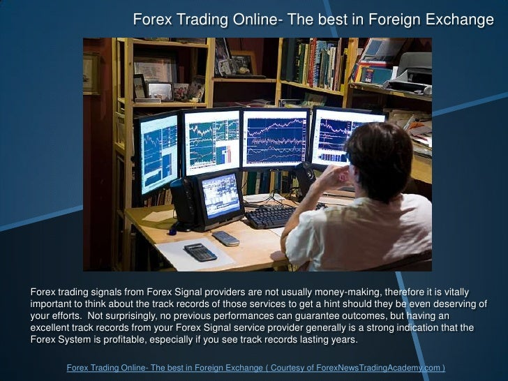 Forex Trading Online- The best in Foreign Exchange<br />Forex trading signals from Forex Signal providers are not usually ...