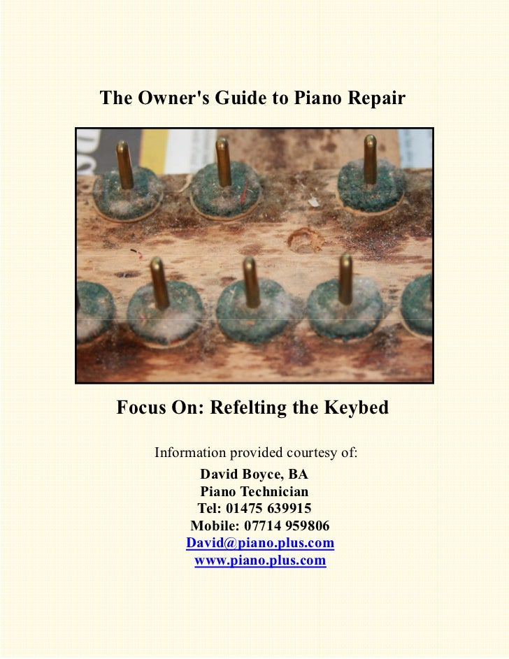 The Owners Guide to Piano Repair Focus On: Refelting the Keybed     Information provided courtesy of:            David Boy...