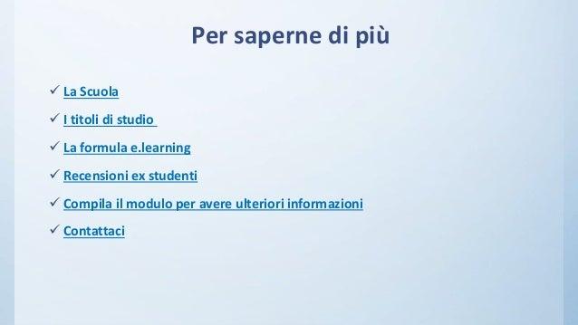  La Scuola  I titoli di studio  La formula e.learning  Recensioni ex studenti  Compila il modulo per avere ulteriori ...