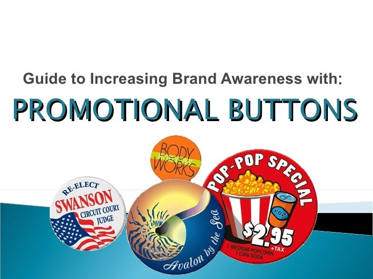 Guide to Increasing Brand Awareness with : PROMOTIONAL BUTTONS
