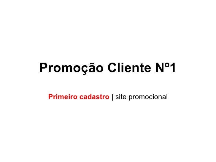 Promoção Cliente Nº1 Primeiro cadastro  | site promocional