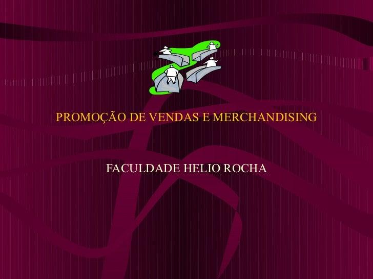 PROMOÇÃO DE VENDAS E MERCHANDISING      FACULDADE HELIO ROCHA