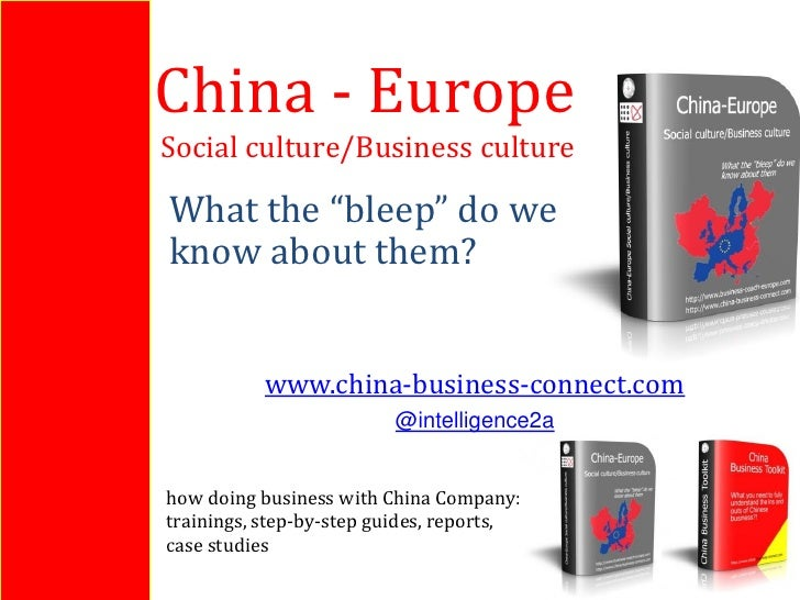 """China - EuropeSocial culture/Business cultureWhat the """"bleep"""" do weknow about them?           www.china-business-connect.c..."""