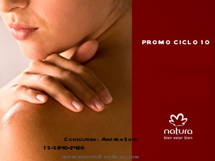 PROMO CICLO 10 Consultora : Andrea Soto 15-5840-2469  [email_address] www.naturaconvos.blogspot.com