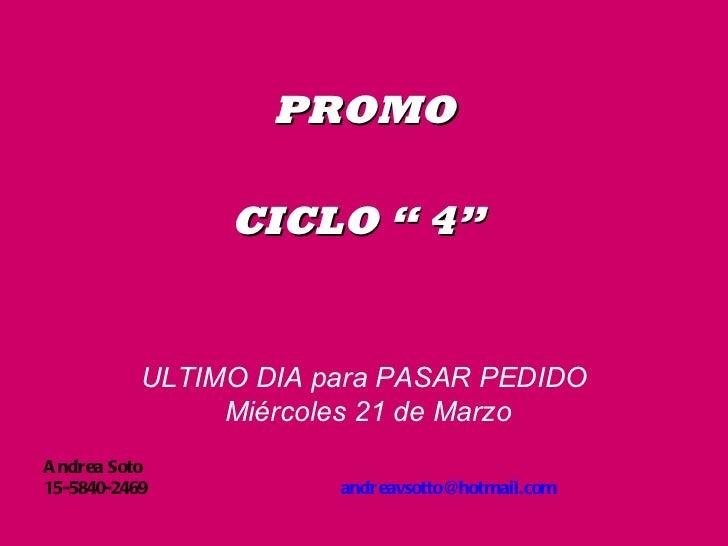 """PROMO                CICLO """" 4""""           ULTIMO DIA para PASAR PEDIDO                Miércoles 21 de MarzoA ndrea Soto15-..."""