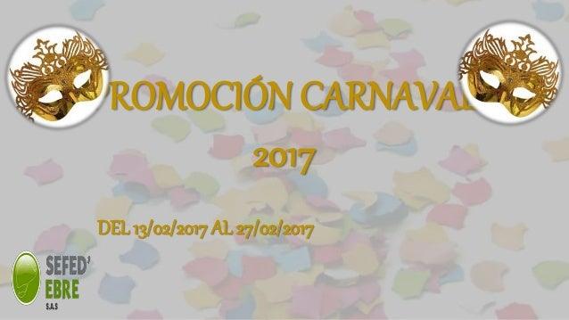 PROMOCIÓN CARNAVAL 2017 DEL 13/02/2017 AL 27/02/2017