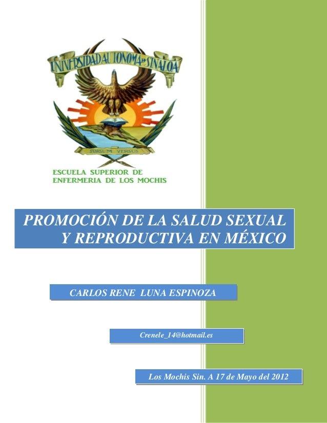 PROMOCIÓN DE LA SALUD SEXUAL   Y REPRODUCTIVA EN MÉXICO    CARLOS RENE LUNA ESPINOZA               Crenele_14@hotmail.es  ...