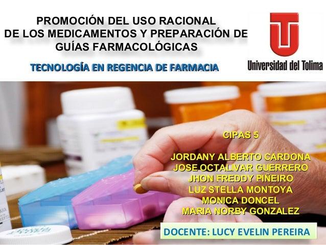 PROMOCIÓN DEL USO RACIONAL DE LOS MEDICAMENTOS Y PREPARACIÓN DE GUÍAS FARMACOLÓGICAS CIPAS 5CIPAS 5 JORDANY ALBERTO CARDON...