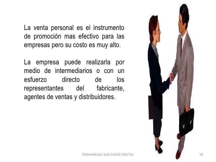 El papel de la venta personal es más significativo cuando los exportadores venden de forma directa al usuario final o a ag...