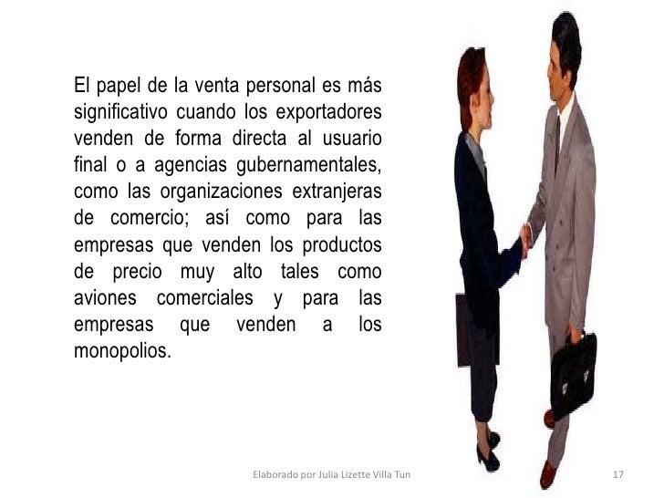 Depende directamente de las habilidades del personal de ventas, debido a:  1. La venta personal requiere    conocimiento c...