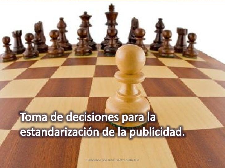 Para estandarizar la estrategia de publicidad internacional para todos los países es ideal contar con un esquema de toma d...