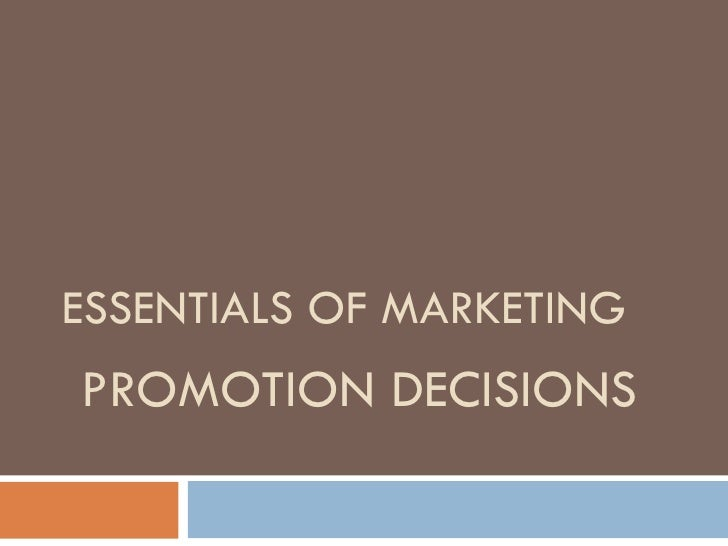 ESSENTIALS OF MARKETING   PROMOTION DECISIONS