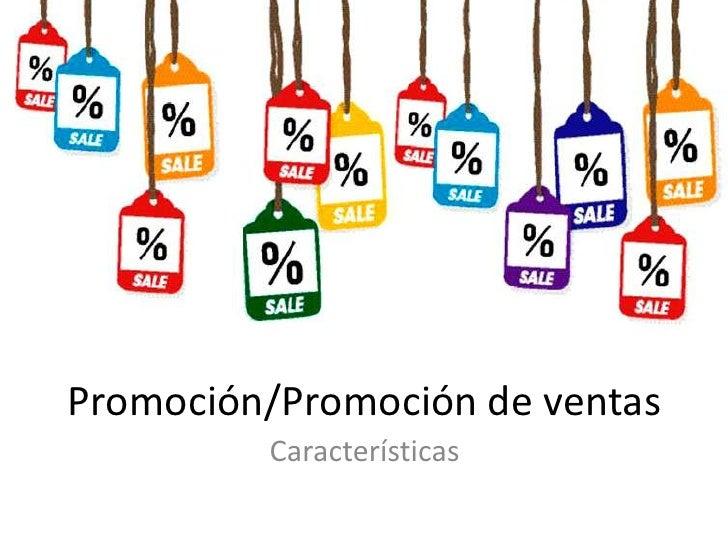 Promoción/Promoción de ventas         Características
