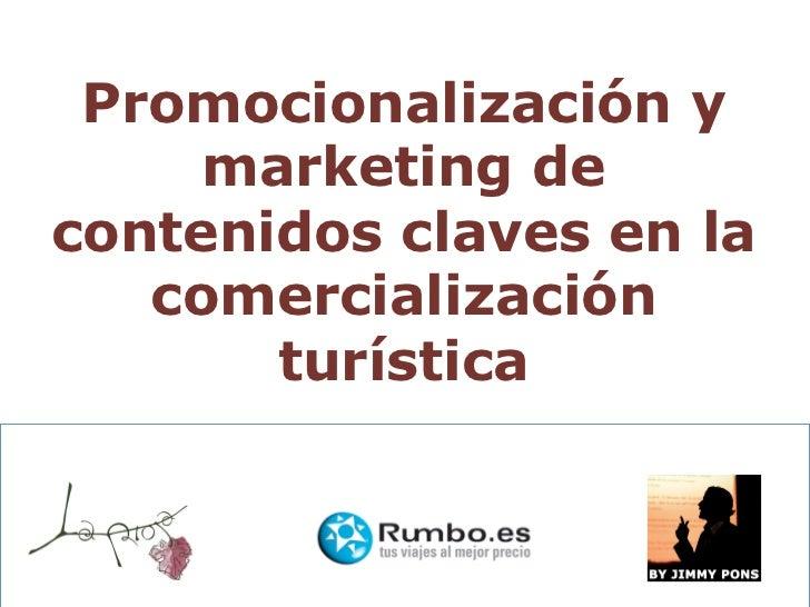 Promocionalización y     marketing decontenidos claves en la   comercialización       turística