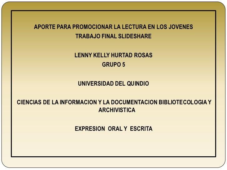 APORTE PARA PROMOCIONAR LA LECTURA EN LOS JOVENES                  TRABAJO FINAL SLIDESHARE                  LENNY KELLY H...