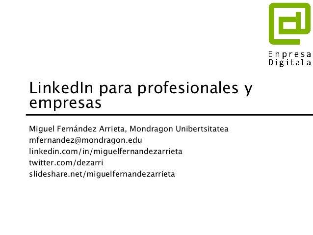 LinkedIn para profesionales y empresas Miguel Fernández Arrieta, Mondragon Unibertsitatea mfernandez@mondragon.edu linkedi...