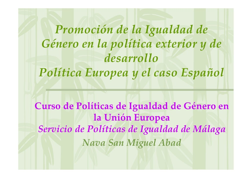 PromocióndelaIgualdadde Géneroenlapolíticaexterioryde             desarrollo PolíticaEuropeayelcasoEspaño...