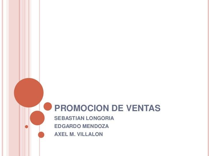 PROMOCION DE VENTAS<br />SEBASTIAN LONGORIA<br />EDGARDO MENDOZA<br />AXEL M. VILLALON <br />