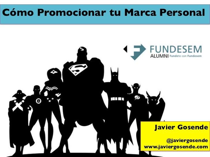Cómo Promocionar tu Marca Personal                            Javier Gosende                                            ...