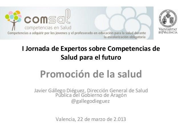 I Jornada de Expertos sobre Competencias de             Salud para el futuro     Promoción de la salud   Javier Gállego Di...