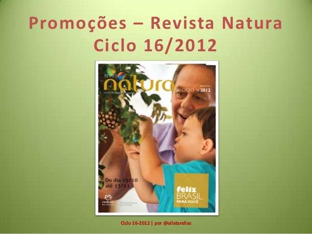 Promoções – Revista Natura      Ciclo 16/2012         Ciclo 16-2012 | por @ailatandias