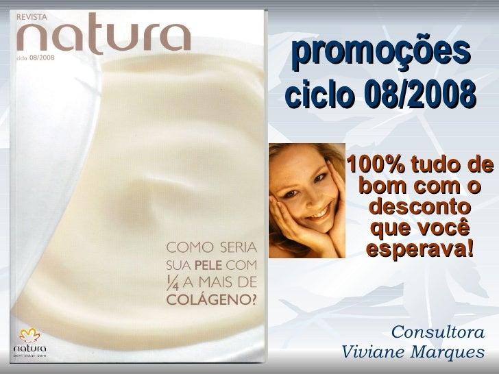 promoções ciclo 08/2008 100% tudo de bom com o desconto que você esperava! Consultora Viviane Marques