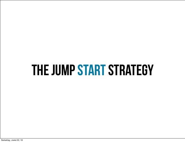 The jump Start StrategySaturday, June 22, 13