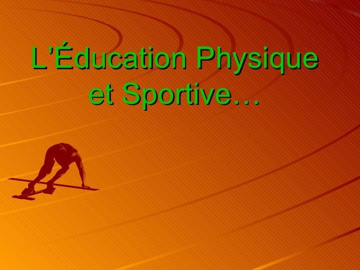 L'Éducation Physique    et Sportive…