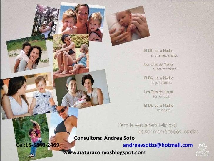 Consultora: Andrea Soto Cel:15-5840-2469  [email_address] www.naturaconvosblogspot.com