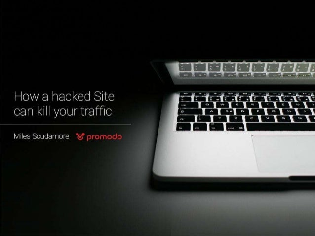 How hacked site can kill your traffic by Miles Scudamore (Promodo)
