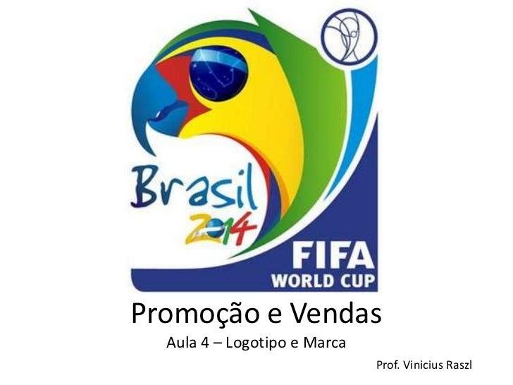 Promoção e Vendas  Aula 4 – Logotipo e Marca                              Prof. Vinicius Raszl