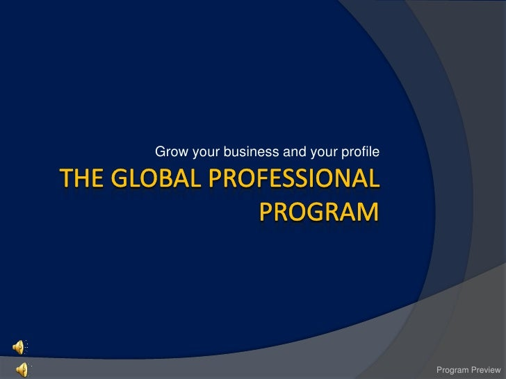 The Global Professional  Program <br />Grow your business and your profile<br />