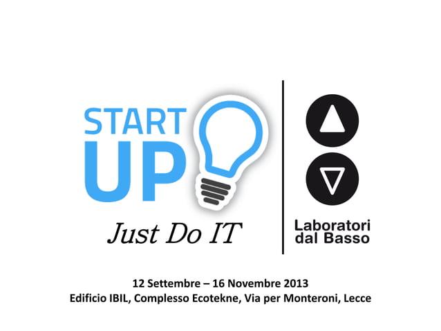 Just Do IT 12 Settembre – 16 Novembre 2013 Edificio IBIL, Complesso Ecotekne, Via per Monteroni, Lecce