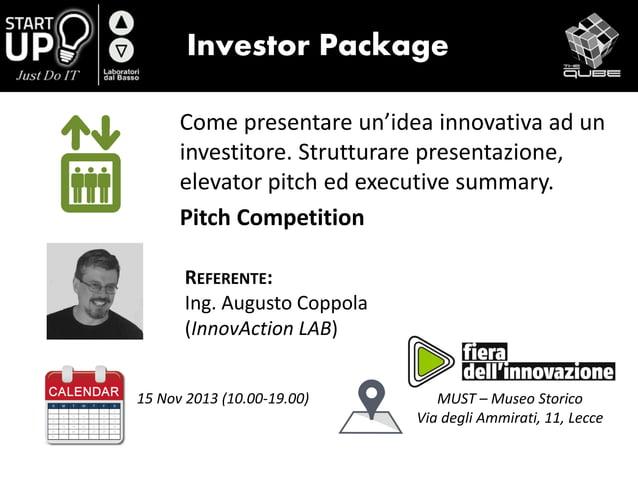 Investor Package Come presentare un'idea innovativa ad un investitore. Strutturare presentazione, elevator pitch ed execut...