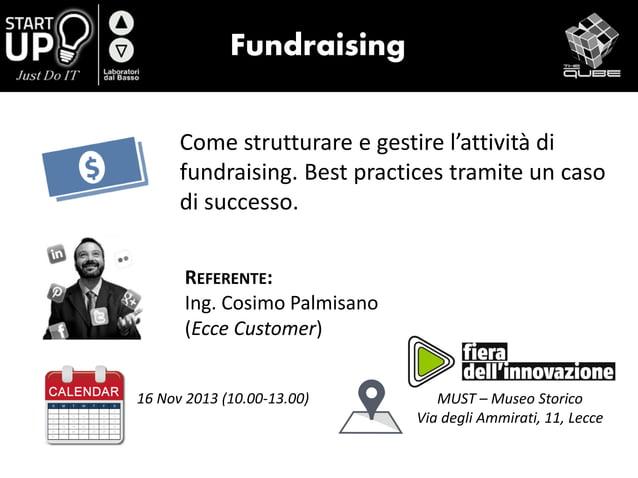 Fundraising Come strutturare e gestire l'attività di fundraising. Best practices tramite un caso di successo. REFERENTE: I...