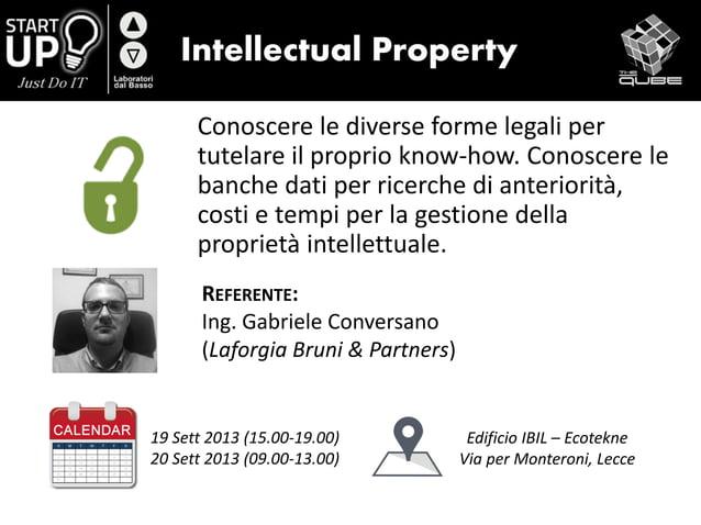 Intellectual Property Conoscere le diverse forme legali per tutelare il proprio know-how. Conoscere le banche dati per ric...