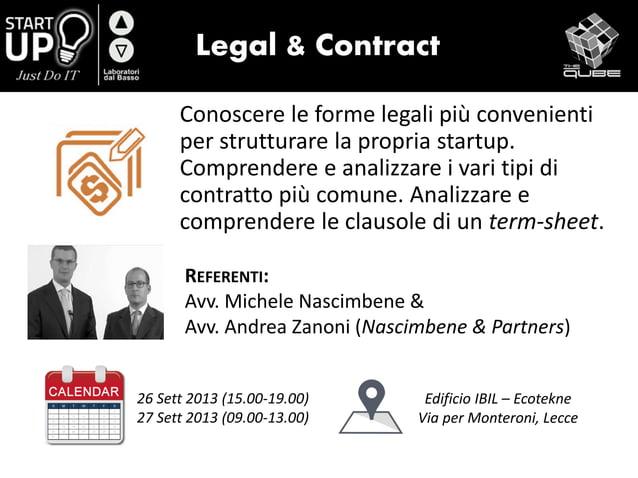 Legal & Contract Conoscere le forme legali più convenienti per strutturare la propria startup. Comprendere e analizzare i ...