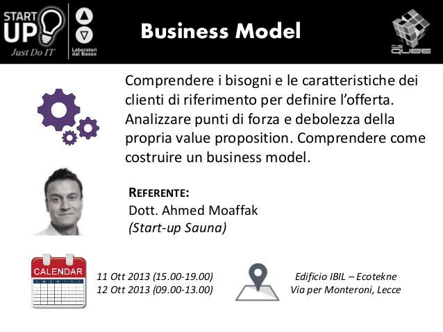 Business Model Comprendere i bisogni e le caratteristiche dei clienti di riferimento per definire l'offerta. Analizzare pu...