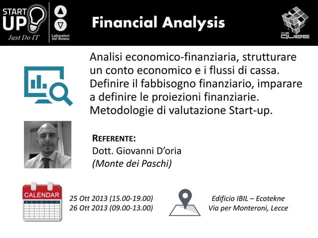 Financial Analysis Analisi economico-finanziaria, strutturare un conto economico e i flussi di cassa. Definire il fabbisog...