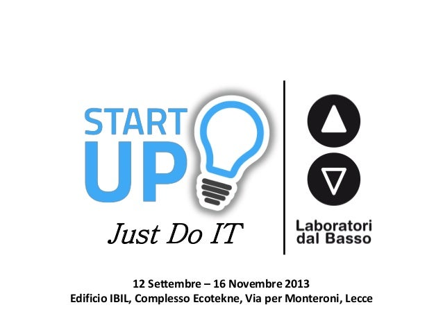 Just Do IT 12 Settembre – 16 Novembre 2013 Edificio IBIL, Complesso Ecotekne, Via per Monteroni, Lecce